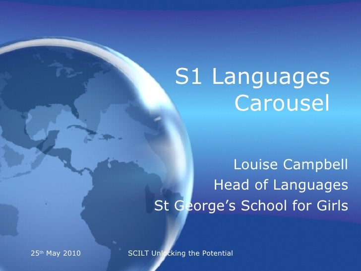 S1 Languages Carousel Louise Campbell Head of Languages St George's School for Girls 25 th  May 2010 SCILT Unlocking the P...
