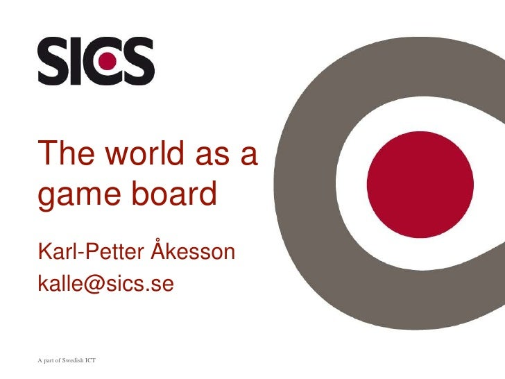 A part of Swedish ICT<br />The world as a game board<br />Karl-Petter Åkesson<br />kalle@sics.se<br />