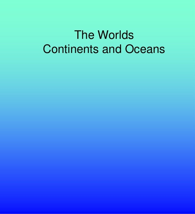 The WorldsContinents and Oceans