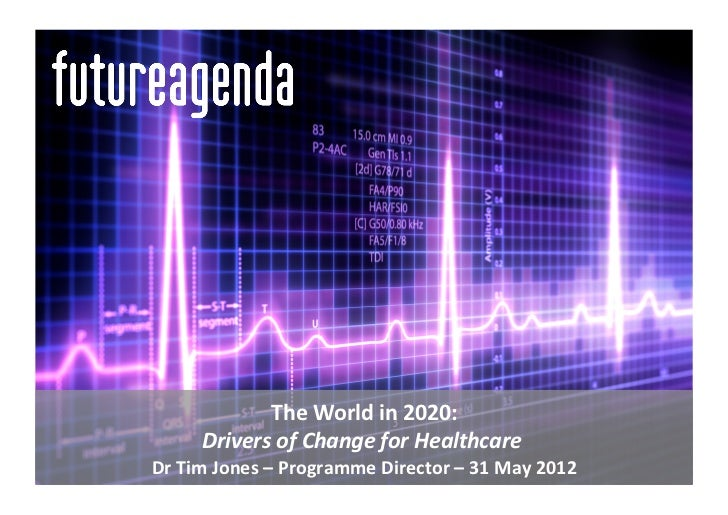 The	  World	  in	  2020:   	           Drivers	  of	  Change	  for	  Healthcare	                                          ...