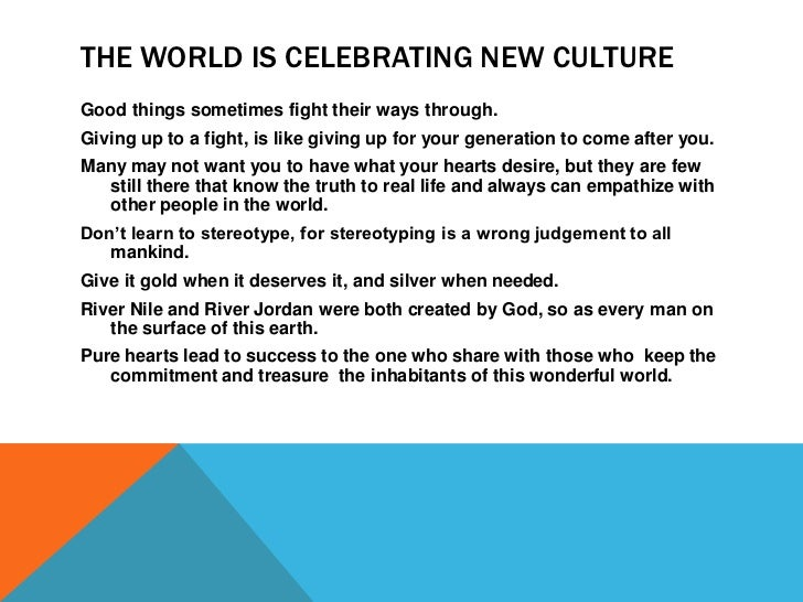 THE WORLD IS CELEBRATING NEW CULTUREGood things sometimes fight their ways through.Giving up to a fight, is like giving up...