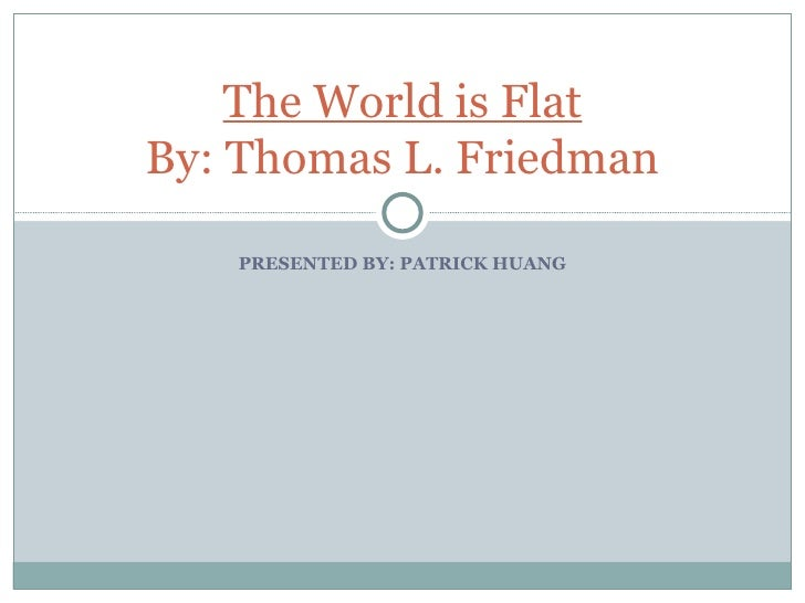 friedmans flat world thesis It's a flat world after all by thomas l friedman word count: 591  access to over 100,000 complete essays and term papers  friedman's it's a flat world .