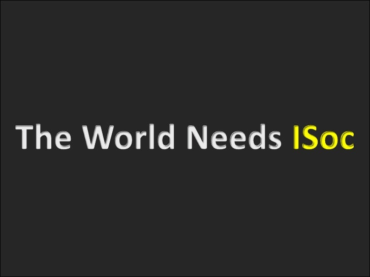 The World Needs ISoc<br />