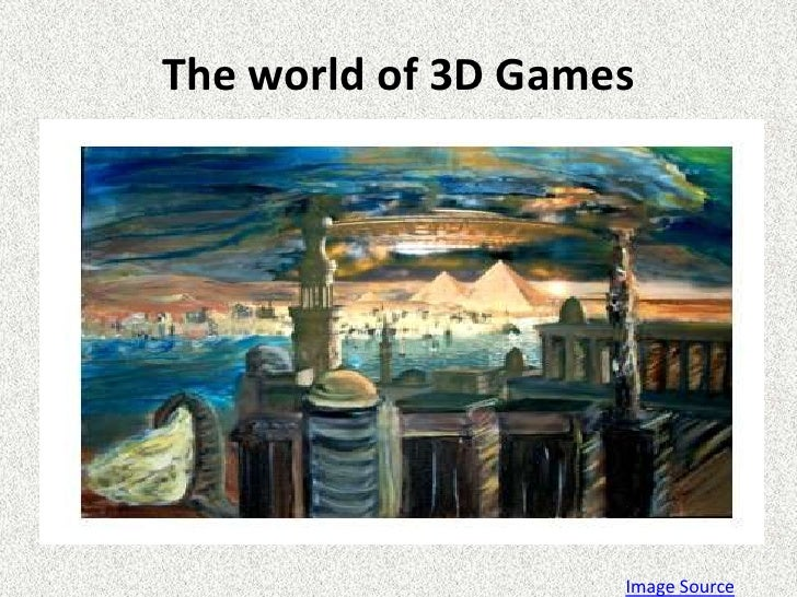 The world of 3D Games<br />Image Source<br />