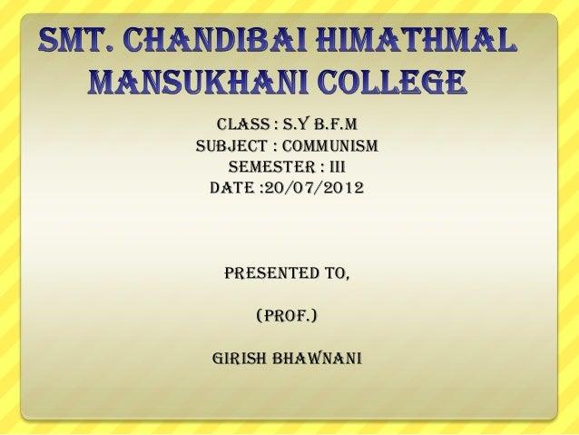 Class : S.Y B.F.M Subject : COMMUNISM Semester : III Date :20/07/2012  Presented to, (Prof.) GIRISH BHAWNANI