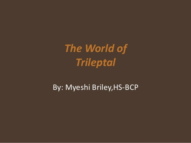 The World of Trileptal By: Myeshi Briley,HS-BCP