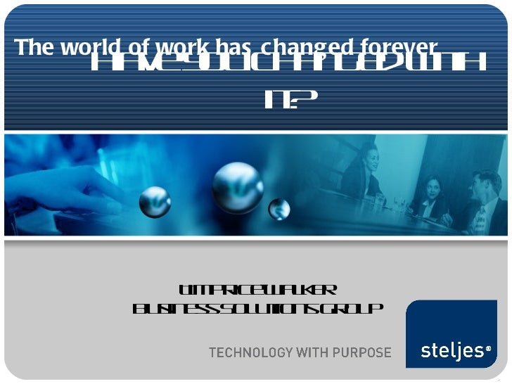 The world of work has changed forever Tim Price-Walker Business Solutions Group Have you changed with it?
