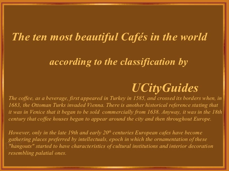 The ten most beautiful Cafés in the world according to the classification by UCityGuides The coffee, as a beverage, first ...