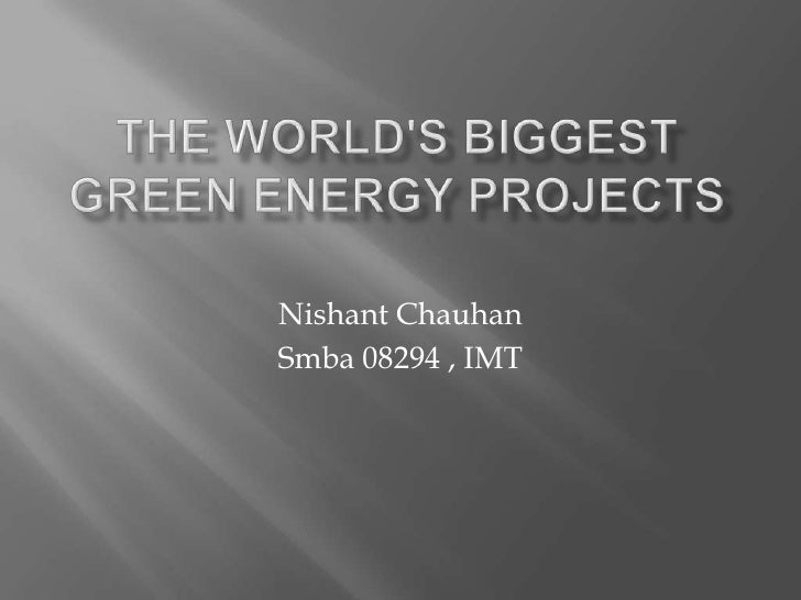 The Worlds Biggest Green Energy Projects