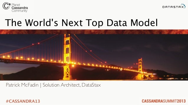 C* Summit 2013: The World's Next Top Data Model by Patrick McFadin