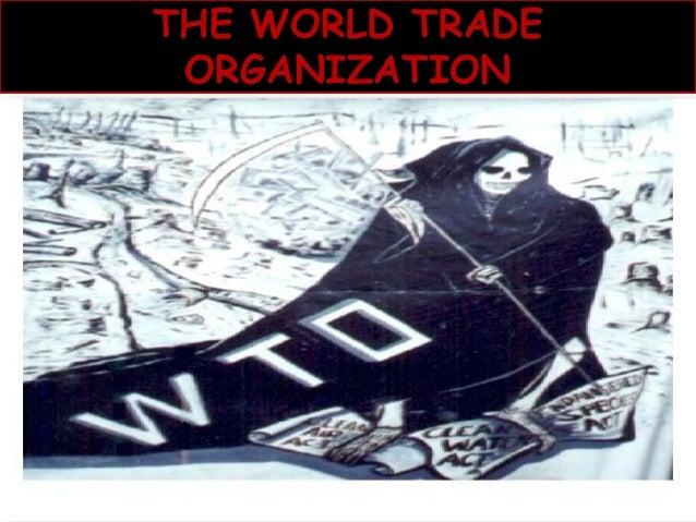 THE WORLD TRADE ORGANIZATION Presented By- Tinaaz Wadia: 56 Sakar Thakur: Ati Jain: Sharmeen: