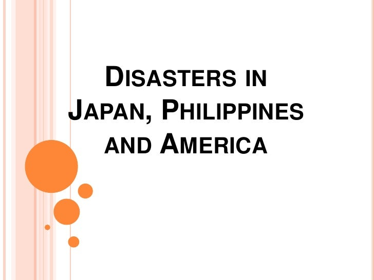 DISASTERS INJAPAN, PHILIPPINES  AND AMERICA