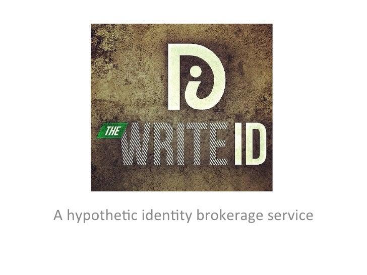 TheWriteID A hypothe/c iden/ty brokerage service