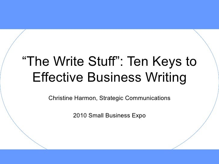 """ The Write Stuff"": Ten Keys to Effective Business Writing Christine Harmon, Strategic Communications 2010 Small Business ..."