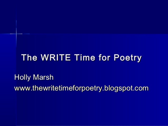 The WRITE Time for PoetryThe WRITE Time for PoetryHolly MarshHolly Marshwww.thewritetimeforpoetry.blogspot.comwww.thewrite...