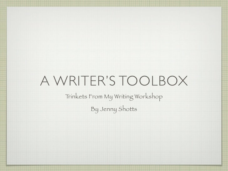 A WRITER'S TOOLBOX    Trinkets From My Writing Workshop            By Jenny Shotts