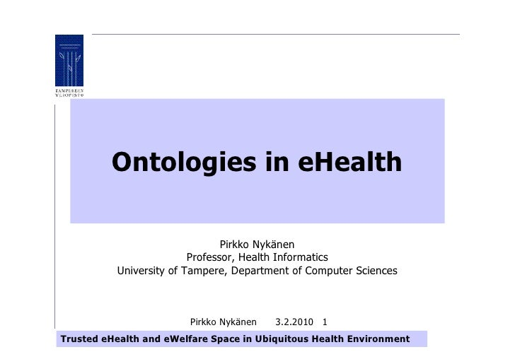 Ontologies in eHealth                                  Pirkko Nykänen                          Professor, Health Informati...