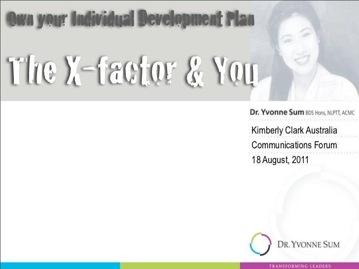 Own your Individual Development PlanThe X-factor & You                                   Kimberly Clark Australia         ...