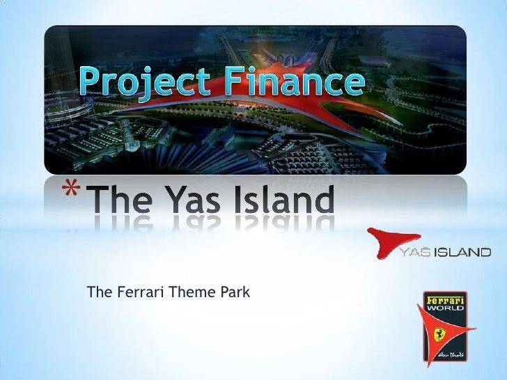 The Ferrari Theme Park<br />The Yas Island<br />Project Finance<br />