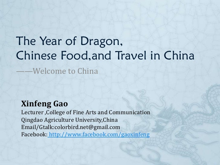 The Year of Dragon,Chinese Food,and Travel in China——Welcome to China Xinfeng Gao Lecturer ,College of Fine Arts and Commu...