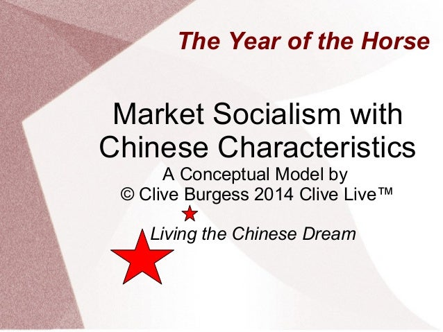 The Year of the Horse  Market Socialism with Chinese Characteristics A Conceptual Model by © Clive Burgess 2014 Clive Live...