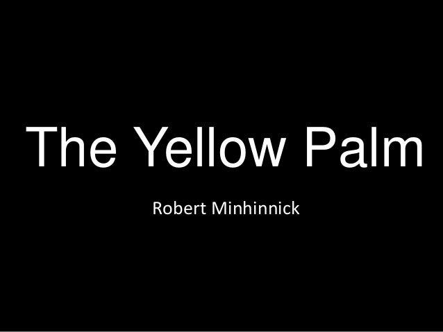 yellow palm by robert minhinnick Poems analysed from robert minhinnick the yellow palm by robert minhinnick robert minhinnick.