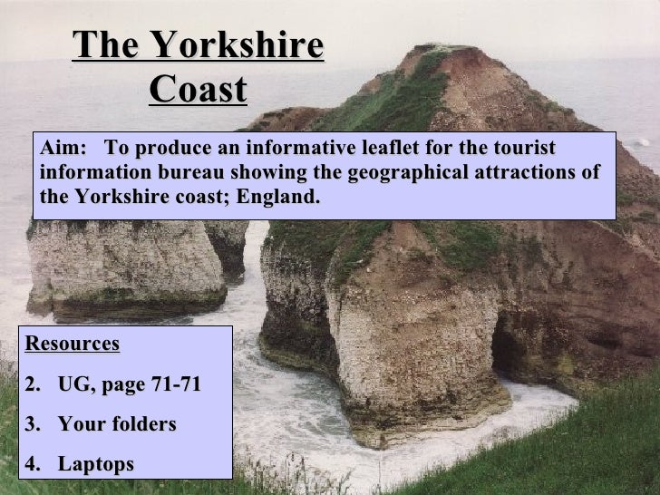 The Yorkshire Coast Aim:  To produce an informative leaflet for the tourist information bureau showing the geographical at...
