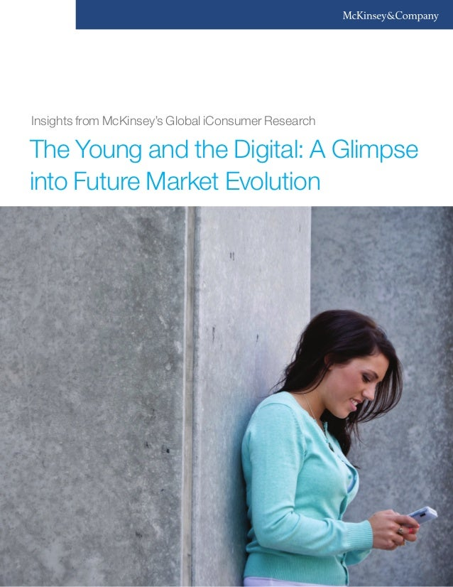 Insights from McKinsey's Global iConsumer ResearchThe Young and the Digital: A Glimpseinto Future Market Evolution