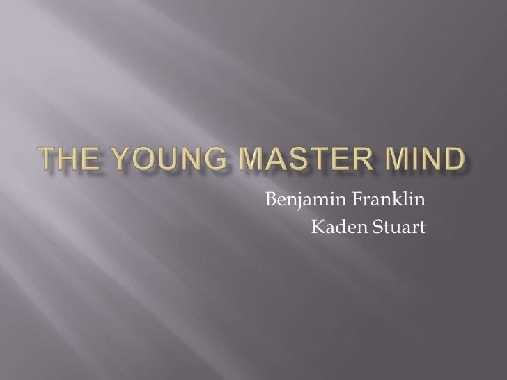 The young master mind<br />Benjamin Franklin<br />Kaden Stuart<br />