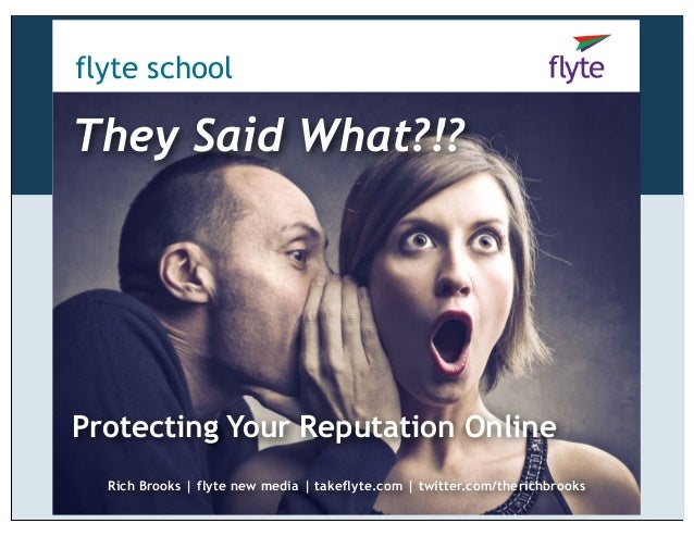 flyte school They Said What?!? Protecting Your Reputation Online Rich Brooks   flyte new media   takeflyte.com   twitter.c...