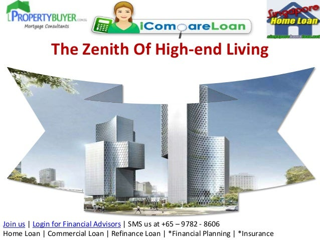 The Zenith Of High-end Living  Join us | Login for Financial Advisors | SMS us at +65 – 9782 - 8606 Home Loan | Commercial...