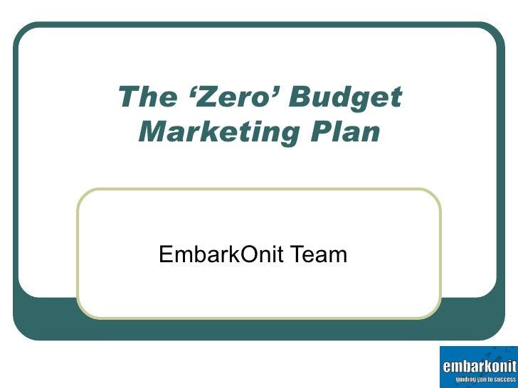 The 'Zero' Budget Marketing Plan EmbarkOnit Team