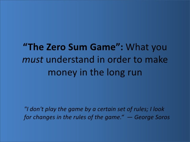"""""""The Zero Sum Game"""": What you must understand in order to make money in the long run <br />""""I don't play the gam..."""