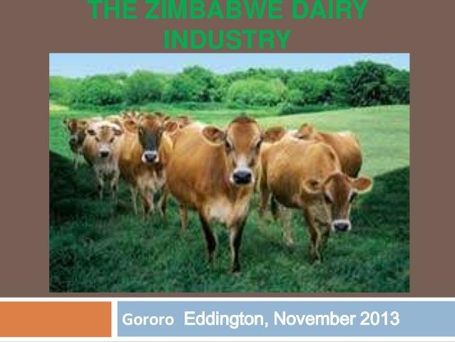 THE ZIMBABWE DAIRY INDUSTRY  Gororo Eddington, November 2013