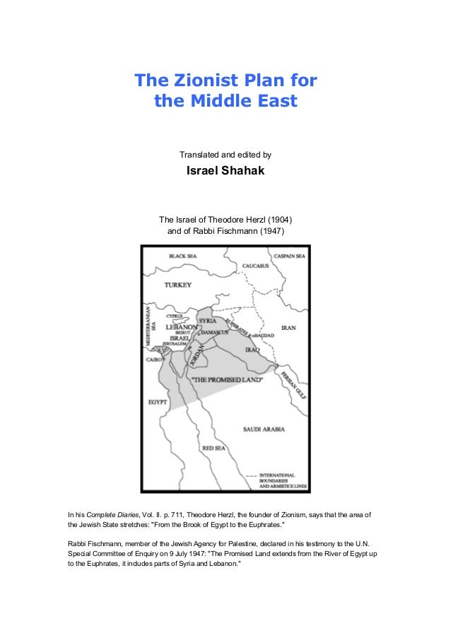 The Zionist Plan for the Middle East Translated and edited by Israel Shahak The Israel of Theodore Herzl (1904) and of Rab...