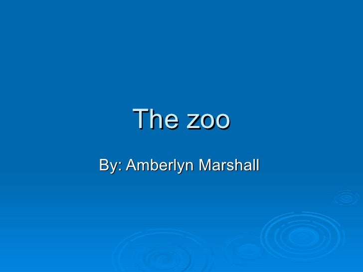 The zoo By: Amberlyn Marshall