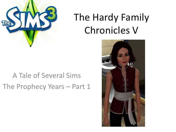 The Hardy Family Chronicles V<br />A Tale of Several Sims <br />The Prophecy Years – Part 1<br />