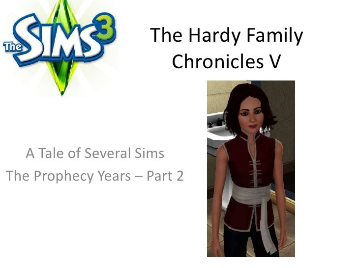 The Hardy Family Chronicles V<br />A Tale of Several Sims <br />The Prophecy Years – Part 2<br />