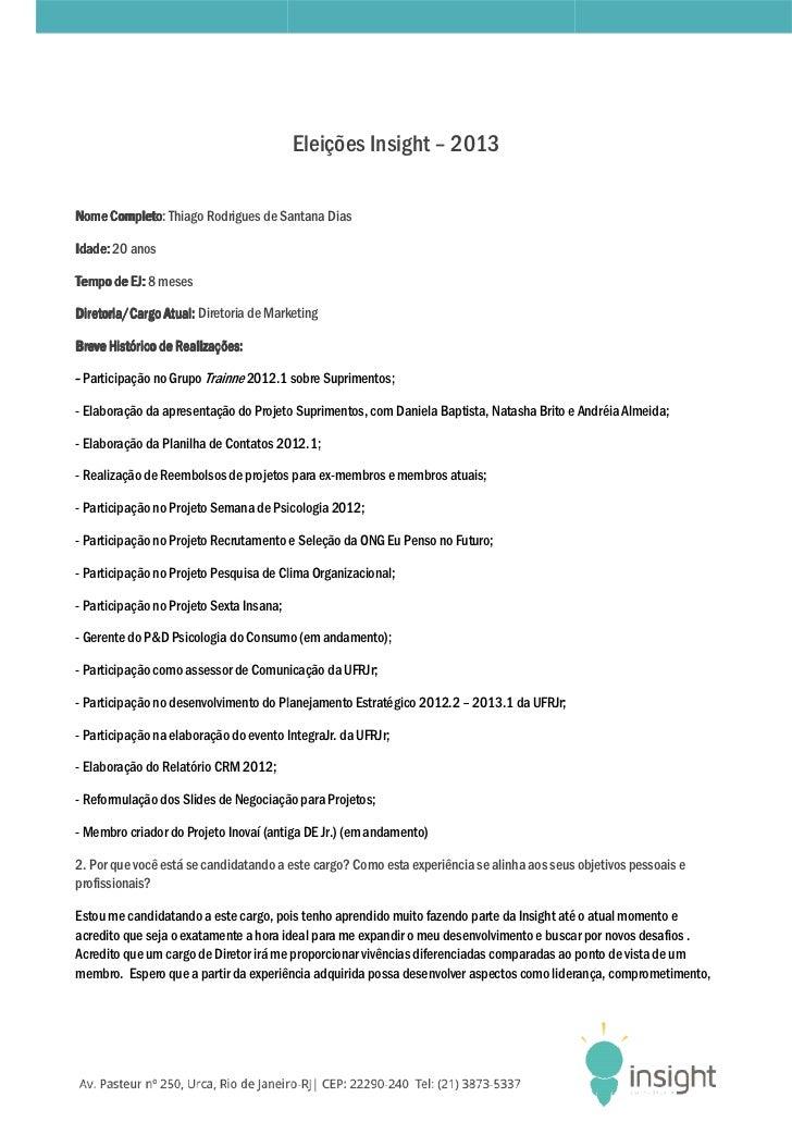 Eleições Insight – 2013Nome Completo: Thiago Rodrigues de Santana Dias     Completo:Idade: 20 anosTempo de EJ: 8 mesesDire...