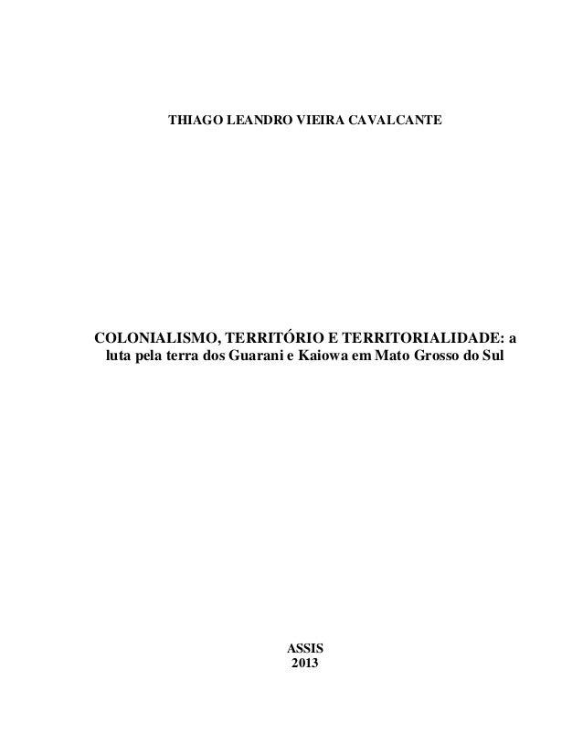 THIAGO LEANDRO VIEIRA CAVALCANTE COLONIALISMO, TERRITÓRIO E TERRITORIALIDADE: a luta pela terra dos Guarani e Kaiowa em Ma...