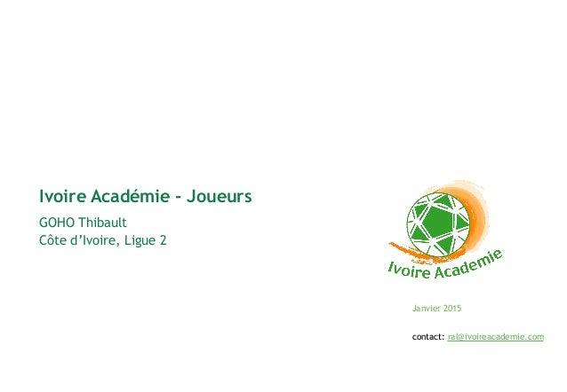 Janvier 2015 GOHO Thibault Côte d'Ivoire, Ligue 2 Ivoire Académie - Joueurs contact: ral@ivoireacademie.com