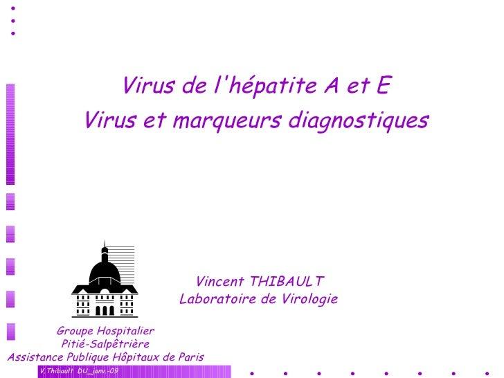 Virus de l'hépatite A et E Virus et marqueurs diagnostiques Vincent THIBAULT Laboratoire de Virologie Groupe Hospitalier P...