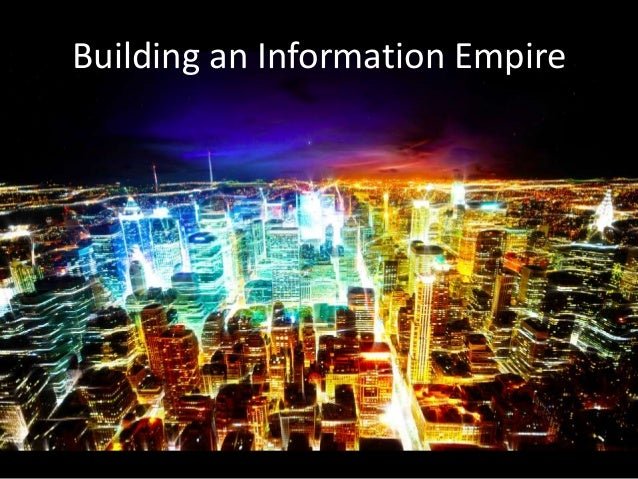 Building an Information Empire