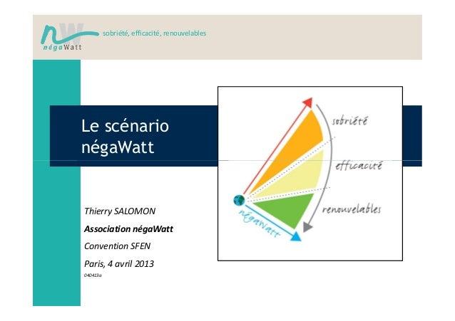 sobriété, efficacité, renouvelablesLe scénarionégaWattThierry SALOMONAssociation négaWattConvention SFENParis, 4 avril 201...