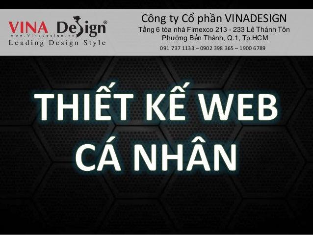 Công ty Cổ phần VINADESIGN Tầng 6 tòa nhà Fimexco 213 - 233 Lê Thánh Tôn Phường Bến Thành, Q.1, Tp.HCM 091 737 1133 – 0902...