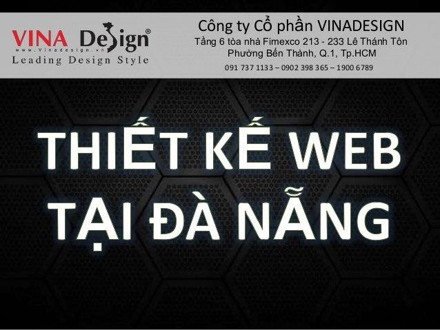 Công ty Cổ phần VINADESIGN 091 737 1133 – 0902 398 365 – 1900 6789 Tầng 6 tòa nhà Fimexco 213 - 233 Lê Thánh Tôn Phường Bế...