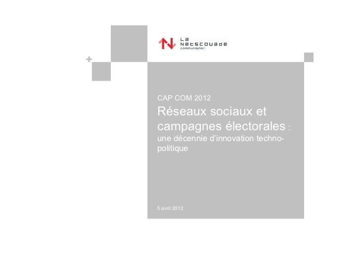 CAP COM 2012Réseaux sociaux etcampagnes électorales :une décennie d'innovation techno-politique5 avril 2012