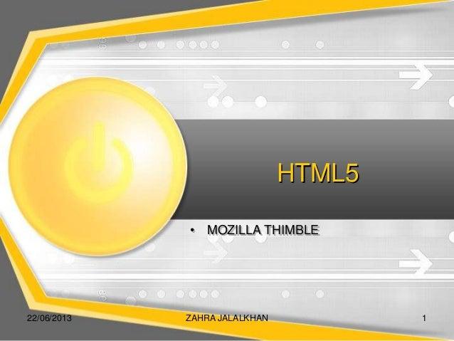 HTML5• MOZILLA THIMBLE22/06/2013 ZAHRA JALALKHAN 1