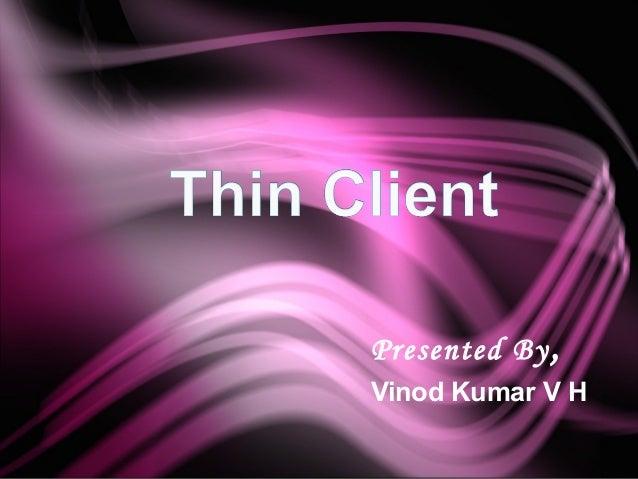 Presented By ,Vinod Kumar V H