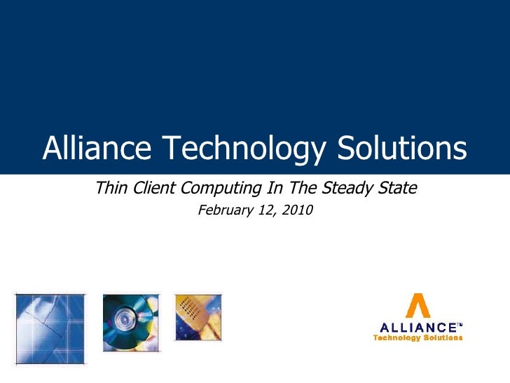 Alliance Technology Solutions Thin Client Computing In The Steady State February 12, 2010